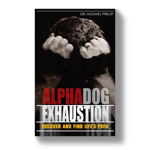 Book. Alpha Dog Exhaustion, by Dr. Michael Prelip, Associate Dean, UCLA School of Public Health. DESIGN, EDITOR.